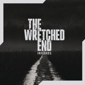 The Wretched End - Inroads - cover promo pic  - #2!