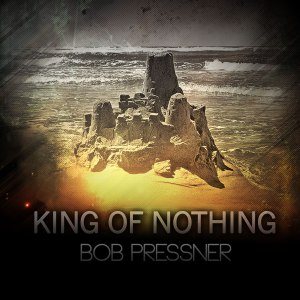 Bob Pressner - King Of Nothing - promo cover pic!