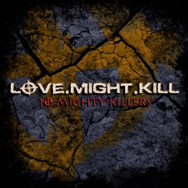 Love Might Kill - 10 Mighty Killers - promo cover pic!
