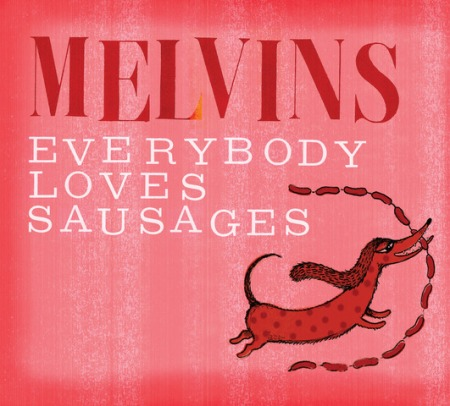 Melvins - Everybody Loves Sausages - promo cover pic!