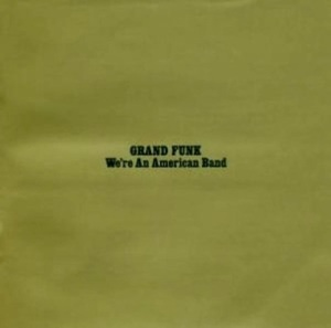 Grand Funk Railroad - We're An American Band - promo cover pic