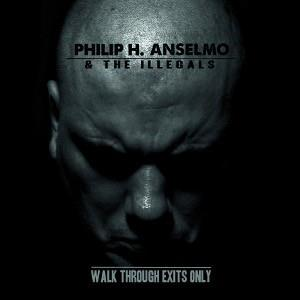 Philip H. Anselmo & The Illegals - Walk through exits only - promo cover