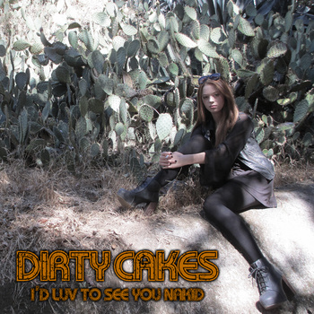 Dirty Cakes - I'd Luv To See You Nakid - promo cover pic - 2013