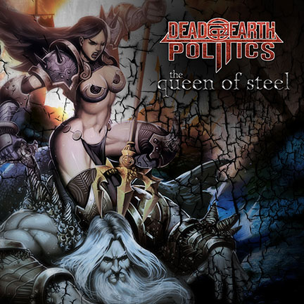 Dead Earth Politics - The Queen Of Steel - promo cover pic