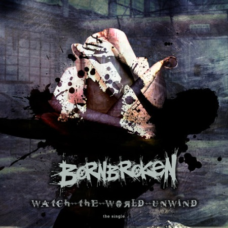 Bornbroken - Watch The World Unwind - promo single cover pic - 2014