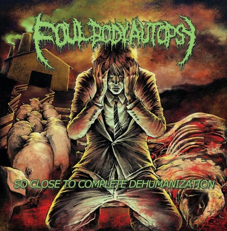 Foul Body Autopsy - So close to complete dehumanization - promo cover pic