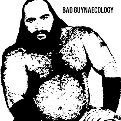 Bad Guys - Bad Guynaecology - promo album cover pic - #2014BGMO
