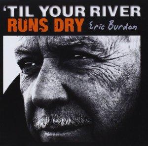 Eric Burdon - Til Your River Runs Dry - promo CD cover pic - 2013 - #05TAMO03