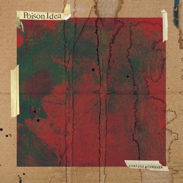 Poison Idea - Confuse & Conquer - promo album cover pic - 2015 - #052715PIMO