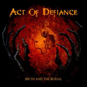 Act Of Defiance - Birth And Burial - promo album cover pic - 2015 - #062715AODNWMSC02111Y