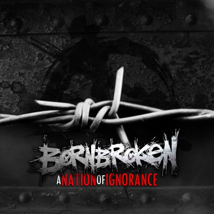 BornBroken - A Nation Of Ignorance - promo single cover pic - 2015 - #030033MSSMMOSC