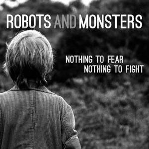 Robots And Monsters - Nothing To Fear Nothing To Fight - promo album cover pic - 2016 - #MOILN